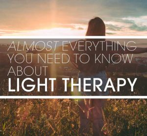 Almost everAything you need to know about light therapy